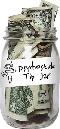 Psychostick Tip Jar! YAY!